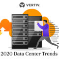 Vertiv, 2020 Yılı Veri Merkezi Trendlerini Açıkladı